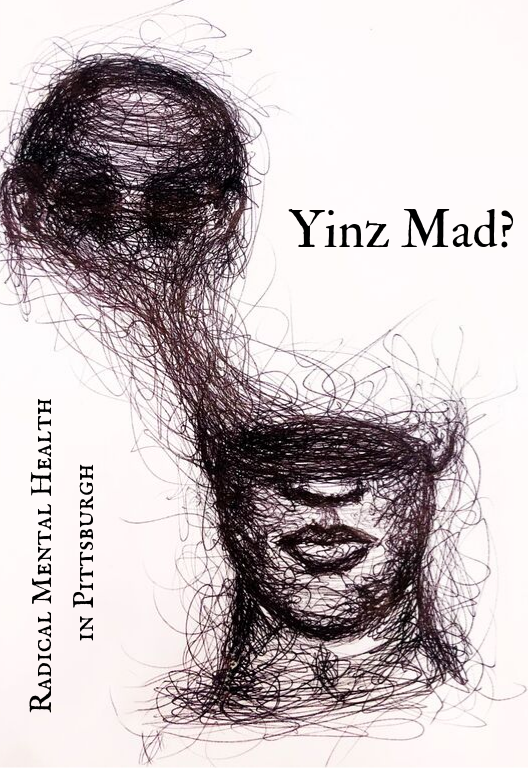 Image for issue one of Yinz Mad? Radical Mental Health in Pittsburgh