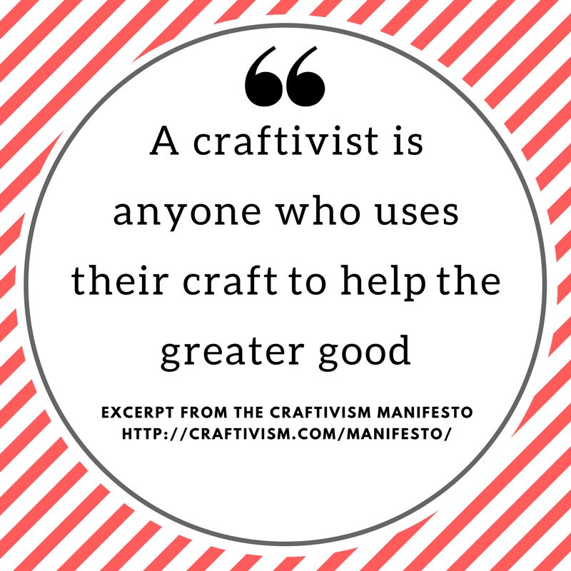 A craftivist is anyone who uses their craft to help the greater good.