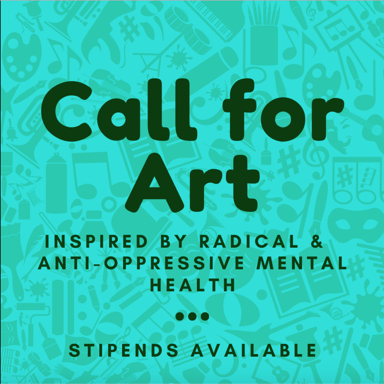 """Images that reads """"Call for Art. Inspired by Radical and Anti-Oppressive Mental Health. Stipends Available."""""""